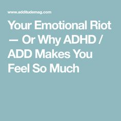 Your Emotional Riot — Or Why ADHD / ADD Makes You Feel So Much