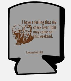 I have a feeling that my check liver light may come on this weekend! - Funny summer koozie