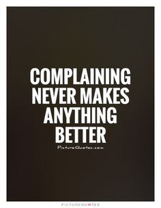 Complaining Quotes & Sayings   Complaining Picture Quotes
