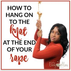 How to Hang On to the Knot at the End of Your Rope