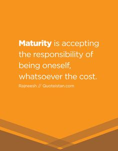 Maturity is accepting the responsibility of being oneself, whatsoever the cost. Inspiring Quotes About Life, Inspirational Quotes, Maturity Quotes, Development Quotes, Knowledge And Wisdom, Bullies, Good Advice, Consciousness, Inspire Me