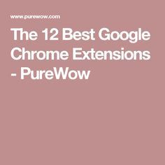 The 12 Best Google Chrome Extensions - PureWow
