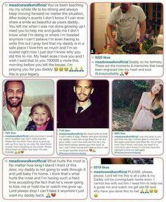 RIP Paul Walker Please everyone keep his daughter , Meadow, in your prayers