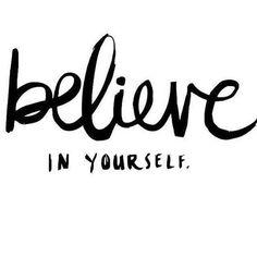 Believe in yourserlf