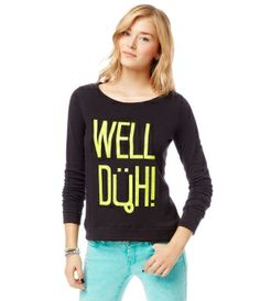 Well Duh Sweatshirt | Aeropostale.com