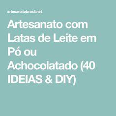 Artesanato com Latas de Leite em Pó ou Achocolatado (40 IDEIAS & DIY)
