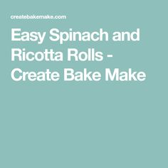 Easy Spinach and Ricotta Rolls - Create Bake Make