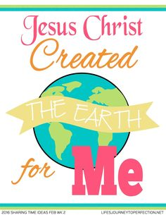 Life's Journey To Perfection: 2016 LDS Sharing Time Ideas for February Week 2: Jesus Christ created the earth for me.