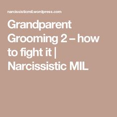 Grandparent Grooming 2 – how to fight it | Narcissistic MIL