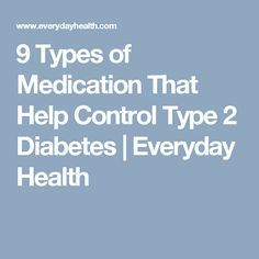 9 Types of Medication That Help Control Type 2 Diabetes | Everyday Health