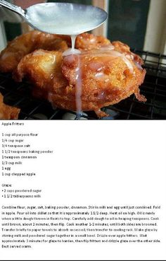 Made these for Christmas breakfast and they are fantastic. Recipe made 6 tennis ball size fritters - just enough for satisfaction and no guilt if you have I made a bowl of glaze and rolled the fritters and dried on a rack. Apple Fritter Recipes, Donut Recipes, Apple Recipes, Sweet Recipes, Cooking Recipes, Yummy Recipes, Just Desserts, Delicious Desserts, Yummy Food