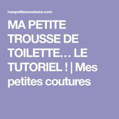 MA PETITE TROUSSE DE TOILETTE… LE TUTORIEL ! | Mes petites coutures