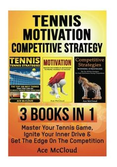 Tennis: Motivation: Competitive Strategy: 3 Books in 1: Master Your Tennis Game, Ignite Your Inner Drive & Get The Edge On The Competition (The Best ... Strategies and Motivation Secrets) * Check out the image by visiting the link.