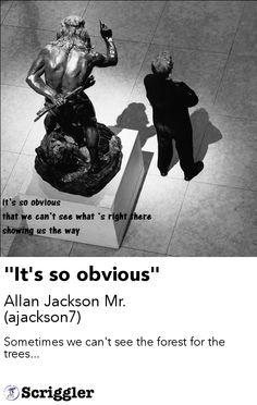 """It's so obvious"" by Allan Jackson Mr. (ajackson7) https://scriggler.com/detailPost/poetry/30303"