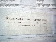 George Burns b-1/0/1896 d-3/9/1996  Gracie Allen- b-7/26/1902 d-8/28/1964    Forest Lawn, Glendale, California