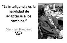 """""""La inteligencia es la habilidad de adaptarse a los cambios."""" #StephenHawking"""