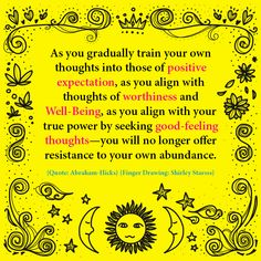 """""""As you gradually train your own thoughts into those of positive expectation, as you align with thoughts of worthiness and Well-Being, as you align with your true power by seeking good-feeling thoughts—you will no longer offer resistance to your own abundance."""" Quote: Abraham-Hicks ✨ Finger drawing: Shirley Starsss  #AbrahamHicks #Quotes #NewAge #Inspo #Inspirations #LawOfAttraction #LOA"""