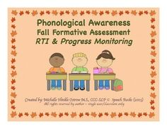 Quickly assess your students phonological awareness skills with this fall formative assessment.  Perfect for progress monitoring and RTI. Assessment includes 12 areas of phonological awareness.1.  identifying number of words in a sentence2.  counting syllables3.