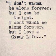 I feel I am slight gypsy at heart<3