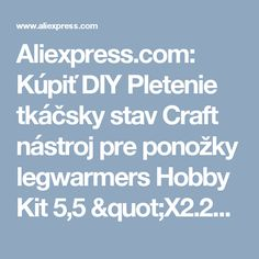 """Aliexpress.com: Kúpiť DIY Pletenie tkáčsky stav Craft nástroj pre ponožky legwarmers Hobby Kit 5,5 """"X2.2"""" 32 Peg od spoľahlivých dodávateľovo plavidlo teplo náradie na YST-051"""