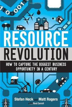 Resource Revolution: How to Capture the Biggest Business Opportunity in a Century by Stefan Heck http://www.amazon.com/dp/0544114566/ref=cm_sw_r_pi_dp_BKsVub01KZB59