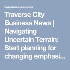 Traverse City Business News | Navigating Uncertain Terrain: Start planning for changing emphasis in estate planning