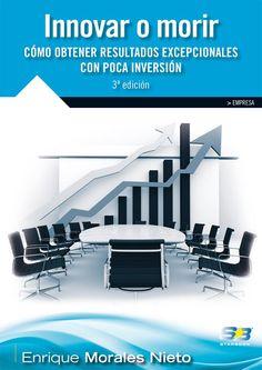 Innovar o morir: Cmo obtener resultados excepcionales con poca inversión. Enrique Morales Nieto. Máis información no catálogo: http://kmelot.biblioteca.udc.es/record=b1527580~S1*gag