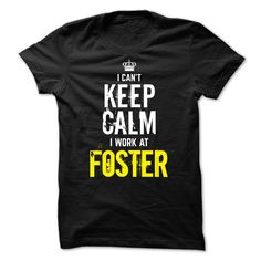 I Can't Keep Calm, I Work At FOSTER T-Shirts, Hoodies. Check Price Now ==►…