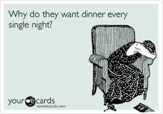 Why do they want dinner every single night? #funny #quotes