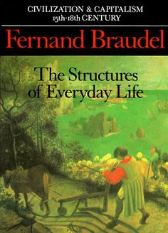 The Structures of Everyday Life, by Fernand Braudel