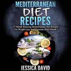 Mediterranean Diet Recipes 37 Mouthwatering Mediterranean Diet Recipes for Weight Loss and Vigorous Heart Health *** Be sure to check out this awesome product. (This is an affiliate link)