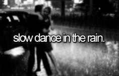 Life isn't about waiting for the storm to pass, it's about learning to dance in the rain. ~ Anonymous
