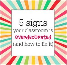 Looking for classroom decoration ideas? Before you dive in, remember that an overdecorated classroom can be distracting. Here are 5 signs that your classroom needs less decoration.