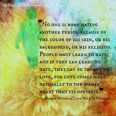 No one is born hating... Nelson Mandela quote