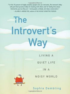 The Introvert's Way: Living a Quiet Life in a Noisy World (Perigee Book) by Sophia Dembling