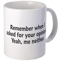 rrttggvbtgvevr 11 oz Ceramic Mug Remember When I Asked For Your Opinion Mug by Hey That's Punny 2 - CafePress Funny Coffee Cups, Cute Coffee Mugs, Funny Mugs, Funny Gifts, Coffee Mug Quotes, Coffee Humor, Frases Humor, Mug Designs, Words Quotes