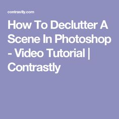 How To Declutter A Scene In Photoshop - Video Tutorial | Contrastly