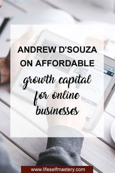 Ep 144: Andrew D'Souza on affordable growth capital for online businesses - Life Self Mastery
