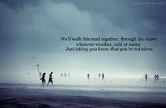 We'll walk together through the storm.