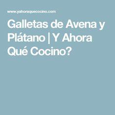 Galletas de Avena y Plátano   Y Ahora Qué Cocino?