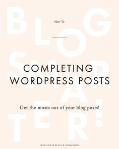 How to Complete a WordPress Blog Post guide to ensure that you are getting the most out of your post // improve your blog seo and improve your readers' experience // blog design