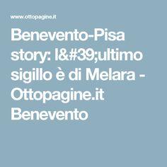 Benevento-Pisa story: l'ultimo sigillo è di Melara - Ottopagine.it Benevento