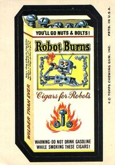 1975 Topps Wacky Packages Series Robot Burns Cigars for Robots Murder Jokes, Mad Magazine, Garbage Pail Kids, Those Were The Days, Chewing Gum, Trading Card Database, Old And New, Childhood, Funny Memes