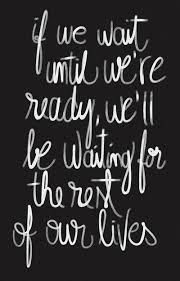 So true....we're not ready, but probably never will  be.....so here we go!!!!!!! Ahhhhhhhh!!