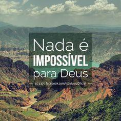 """""""Nada é impossível para Deus"""" {Lc 1:37}"""