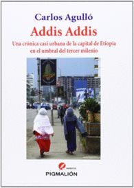 ADDIS ADDIS de Carlos Agulló. Una crónica casi urbana de la capital de Etiopía