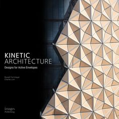Kinetic Architecture: Designs for Active Envelopes is a book about energy. We have written it to explore the new ways...