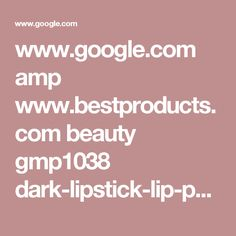 www.google.com amp www.bestproducts.com beauty gmp1038 dark-lipstick-lip-pencils