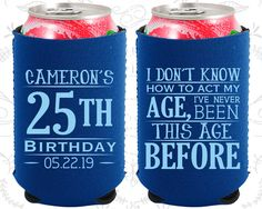 25th Birthday, 25th Neoprene Birthday, I don't know how to act my age, I've never been this age before, Neoprene Birthday Can Cooler (20054)