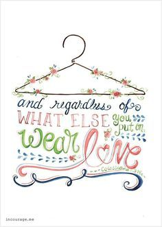 Bible journal idea. Wear Love - Free Printable - http://www.incourage.me/share#!/single/67